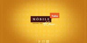 Começa esta semana MÓBILE TALKS, série inédita da Móbile na sua plataforma digital